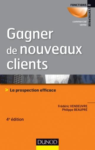 Gagner de nouveaux clients – 4e éd. – La prospection efficace