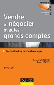 Vendre et négocier avec les grands comptes – 2e éd. – Profession key account manager